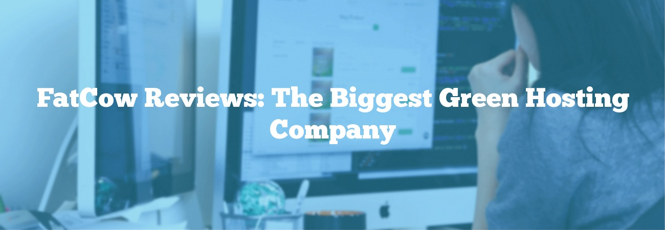 FatCow Reviews: The Biggest Green Hosting Company