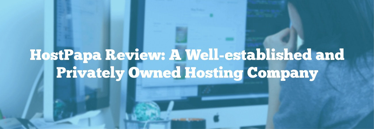 HostPapa Review: A Well-established and Privately Owned Hosting Company