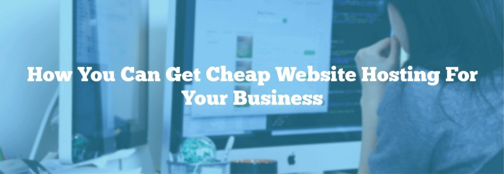 How You Can Get Cheap Website Hosting For Your Business