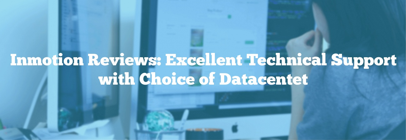 Inmotion Reviews: Excellent Technical Support with Choice of Datacentet