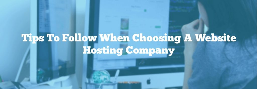 Tips To Follow When Choosing A Website Hosting Company