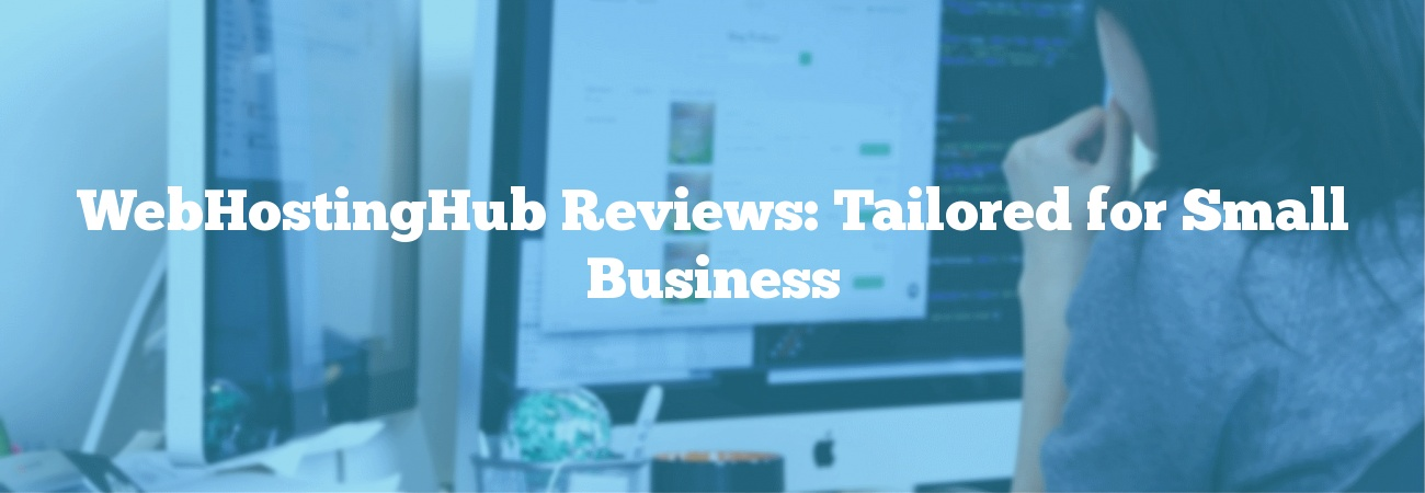 WebHostingHub Reviews: Tailored for Small Business