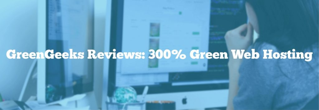 GreenGeeks Reviews: 300% Green Web Hosting